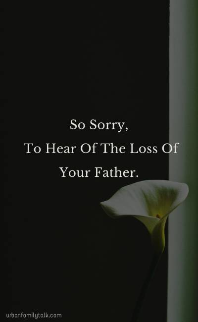 So Sorry, To Hear Of The Loss Of Your Father.