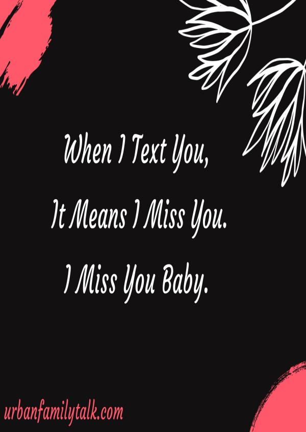 When I Text You, It Means I Miss You. I Miss You Baby.