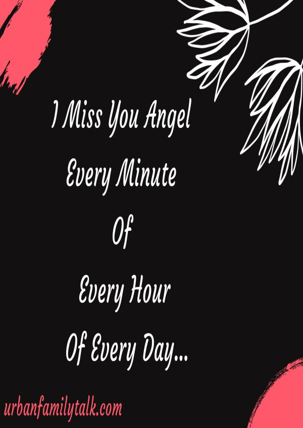I Miss You Angel Every Minute Of Every Hour Of Every Day…