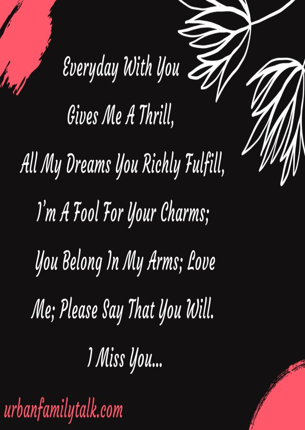 Everyday With You Gives Me A Thrill, All My Dreams You Richly Fulfill, I'm A Fool For Your Charms; You Belong In My Arms; Love Me; Please Say That You Will. I Miss You…