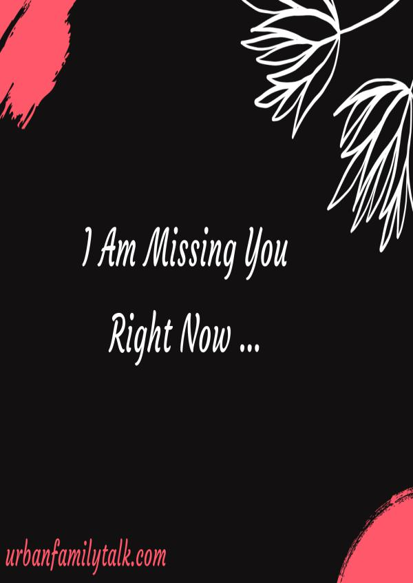 I Am Missing You Right Now <3