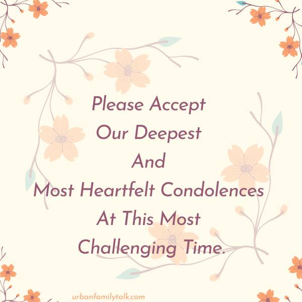 Please Accept Our Deepest And Most Heartfelt Condolences At This Most Challenging Time.