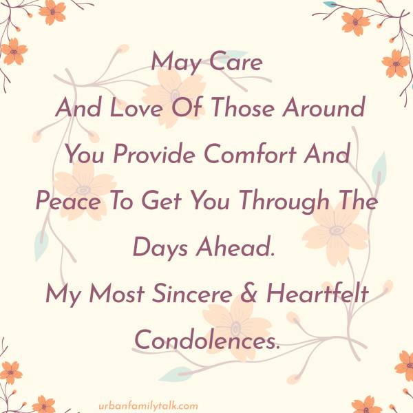 May Care And Love Of Those Around You Provide Comfort And Peace To Get You Through The Days Ahead. My Most Sincere & Heartfelt Condolences.