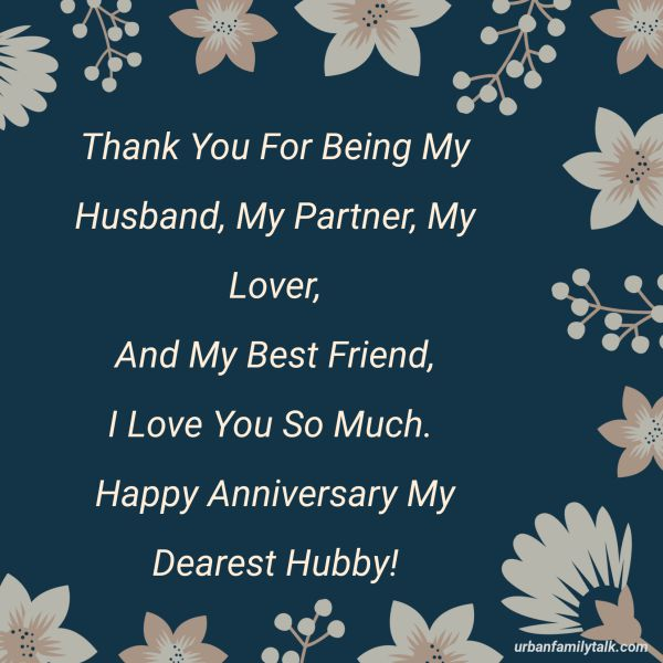 Thank You For Being My Husband, My Partner, My Lover, And My Best Friend, I Love You So Much. Happy Anniversary My Dearest Hubby!