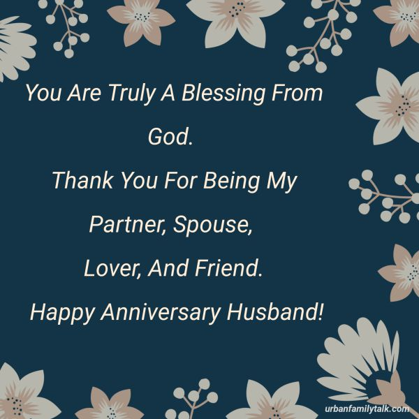 You Are Truly A Blessing From God. Thank You For Being My Partner, Spouse, Lover, And Friend. Happy Anniversary Husband!