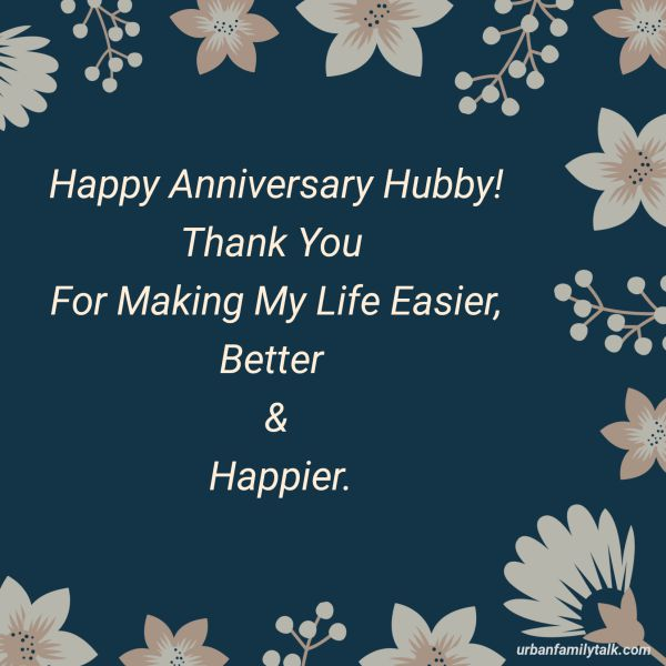Happy Anniversary Hubby! Thank You For Making My Life Easier, Better & Happier.